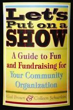 Let's Put on a Show: A Guide to Fun and Fundraising for Your Community-ExLibrary