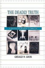 The Deadly Truth: A History of Disease in America, Grob, Gerald N., Good Book