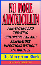No More Amoxicillin: Preventing and Treating Children's Ear and Respiratory...