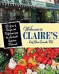 Welcome to Claire's: 35 Years Of Recipes And Reflections From The Landmark Veget