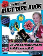 The Ultimate Duct Tape Book : 25 Cool and Creative Projects to Get You on a Roll