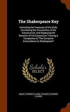 The Shakespeare Key : Unlocking the Treasures of His Style, Elucidating the...