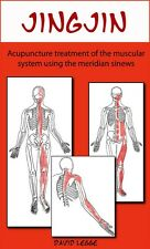 Jing Jin: Acupuncture Treatment of the Muscular System using the Meridian Sinews