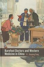 Barefoot Doctors and Western Medicine in China (Rochester Studies in Medical Hi