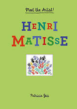 Meet the Artist Henri Matisse by Patricia Geis 9781616892821
