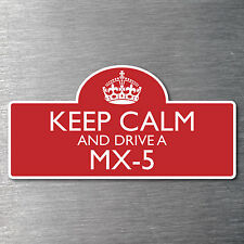 Keep calm drive a MX-5 sticker quality 10 year water/fade proof vinyl Mazda