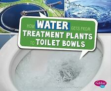 Here to There: How Water Gets from Treatment Plants to Toilet Bowls by Megan...