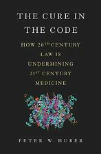 The Cure in the Code: How 20th Century Law is Undermining 21st Century Medicine,