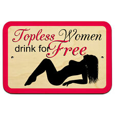 """Topless Women Drink Free 9"""" x 6"""" Wood Sign"""