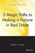 5 Magic Paths to Making a Fortune in Real Estate by Lumley, James E. A.