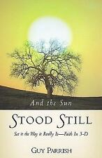 And the Sun Stood Still : See It the Way It Really Is by Guy Parrish (2002,...