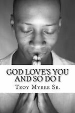God Love's You and So Do I : A Message from the Gospel of Luke by Troy Myree...