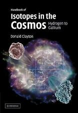 Handbook of Isotopes in the Cosmos : Hydrogen to Gallium by Donald D. Clayton...