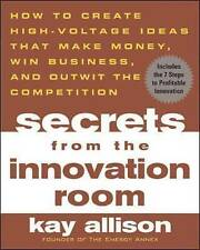 Secrets from the Innovation Room: How to Create High-voltage Ideas That Make...