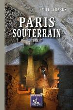 Paris souterrain (Tome Ier) - Emile Gérards