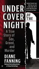 Under Cover of the Night : A True Story of Sex, Greed, and Murder by Diane...