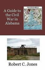 A Guide to the Civil War in Alabama by Robert C. Jones (2015, Paperback)