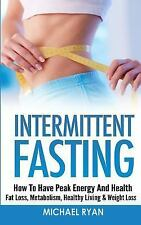 Intermittent Fasting : How to Have Peak Energy and Health - Fat Loss,...