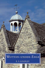 Wotton-under-Edge: Men and Affairs of a Cotswold Wool Town,E.S. Lindley,New Book