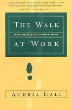 The Walk at Work : Seven Steps to Spiritual Success on the Job by Andria Hall...