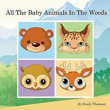 All the Baby Animals in the Woods by Emily Thomson (2014, Paperback)