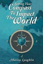 Setting Your Compass to Impact the World by Marcus Laughlin (2013, Paperback)