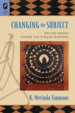 Changing the Subject : Writing Women Across the African Diaspora by K....
