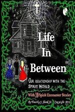 Life in Between : 39 Spirit Encounter Stories of God and Angels - Ghosts,...