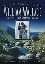 In the Footsteps of William Wallace In Scotland and Northern England by Stead, M