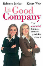 In Good Company: The Essential Business Start-up Guide for Women Rebecca Jordan,