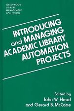 Introducing and Managing Academic Library Automation Projects by John W. Head...