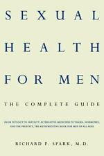 SEXUAL HEALTH FOR MEN: The Complete Guide by Richard F. Spark  PAPERBACK
