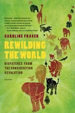 Rewilding the World : Dispatches from the Conservation Revolution by Caroline...