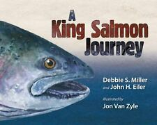 A King Salmon Journey by John H. Eiler and Debbie S. Miller (2014, Hardcover)