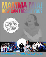 MAMMA MIA! HOW CAN I RESIST YOU? THE INSIDE STORY OF MAMMA MIA! AND THE SONGS OF