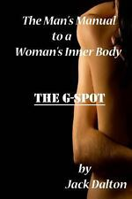 The Man's Manual to a Woman's Inner Body : The G-Spot by Jack Dalton (2013,...