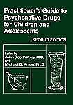 Practitioner's Guide to Psychoactive Drugs for Children and Adolescents...