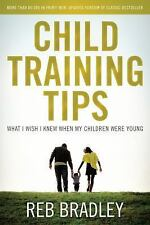 Child Training Tips: What I Wish I knew When My Children Were Young, Bradley, Re
