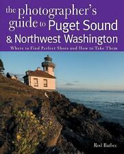 The Photographer's Guide to Puget Sound: Where to Find the Perfect Shots and How