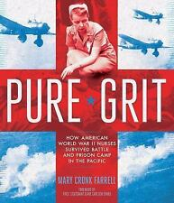 Pure Grit : How American World War II Nurses Survived Battle and Prison Camp...