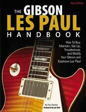 The Gibson Les Paul Handbook - New Edition: How To Buy, Maintain, Set Up, Troubl