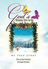 God's Birthday Gifts to Me : My True Story by Penny Ann Herbert & Angel...