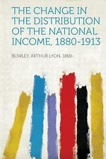 The Change in the Distribution of the National Income, 1880-1913 (2013,...