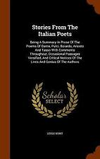 Stories from the Italian Poets : Being a Summary in Prose of the Poems of...