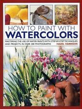 How to Paint with Watercolours : Mastering the Use of Water Paints with...