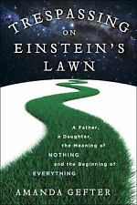 Trespassing on Einstein's Lawn: A Father, a Daughter, the Meaning of Nothing, an