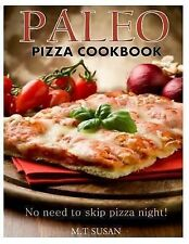 Paleo Pizza Cookbook : No Need to Skip Pizza Night! by M. T Susan (2013,...