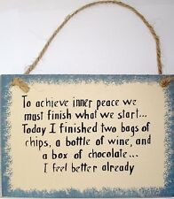 FUNNY To Achieve inner peace finish what start - had chips wine chocolate sign
