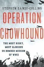 Operation Chowhound: The Most Risky, Most Glorious US Bomber Mission of WWII by