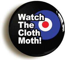 WATCH THE CLOTH MOTH! RETRO SIXTIES MOD BADGE BUTTON PIN - QUADROPHENIA 1960s